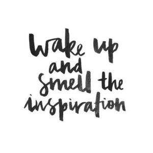 Wake-up-and-smell-the-inspiration-quote-5